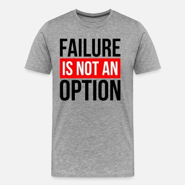 Failure FAILURE IS NOT AN OPTION - Men's Premium T-Shirt