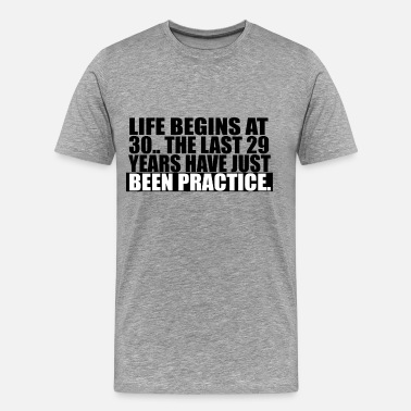 Life Begins At 30 Life Begins At 30 - Men's Premium T-Shirt