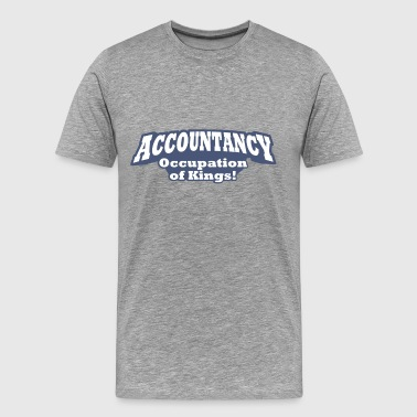 Accountant Occupation Accountancy – Occupation of Kings! - Men's Premium T-Shirt