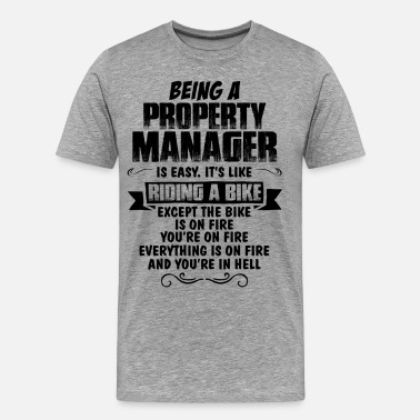 Being A Manager Is Easy Its Like Riding A Bike Except The Bike Is On Fire Being A Property Manager... - Men's Premium T-Shirt