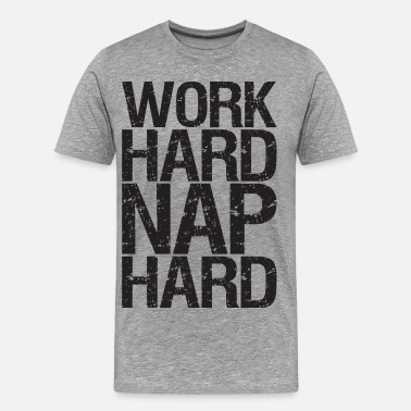 Work Hard Work Hard, Nap Hard. - Men's Premium T-Shirt