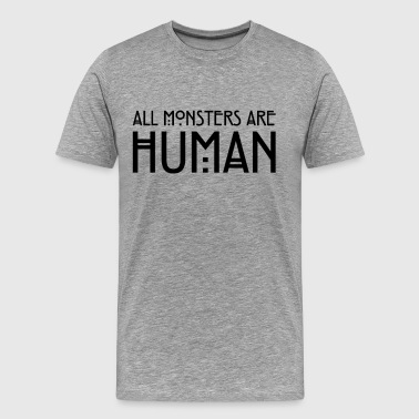 Monsters All monsters are human - Men's Premium T-Shirt