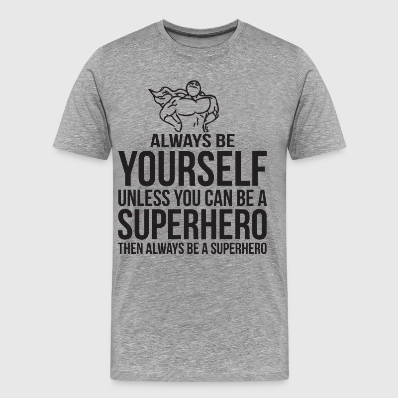 Always Be Yourself Unless You Can Be A Superhero - Men's Premium T-Shirt