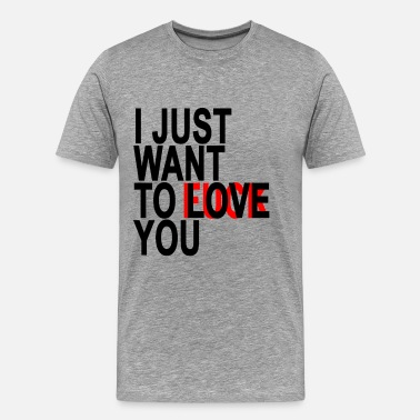 Just i_just_want_to_love_you_mens_tshirt - Men's Premium T-Shirt