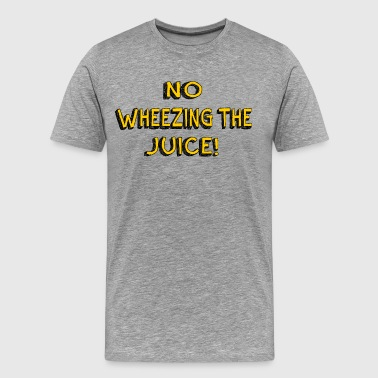 No Wheezing The Juice - Encino Man - Men's Premium T-Shirt