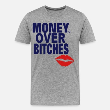 Money Over Bitches MONEY OVER BITCHES - Men's Premium T-Shirt