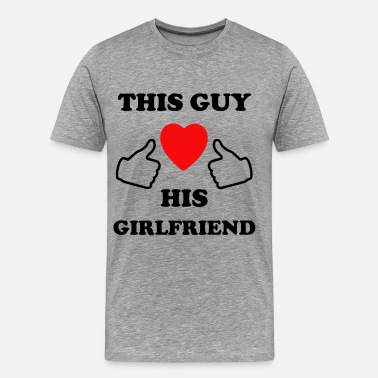 This Guy Loves His Girlfriend this guy loves his girlfriend - Men's Premium T-Shirt