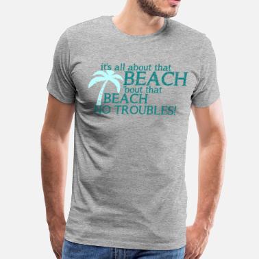 dfa533aadb Beach Sayings All About That Beach - Men's Premium T-Shirt