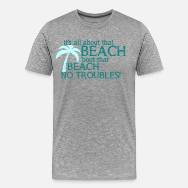 Beach Sayings All About That Beach - Men's Premium T-Shirt