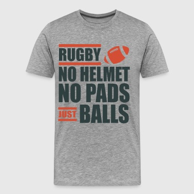 Rugby No Helmet No Pads Just Balls Rugby - Men's Premium T-Shirt