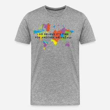Travel Quotes I Do Believe It's Time For Another Adventure - Men's Premium T-Shirt