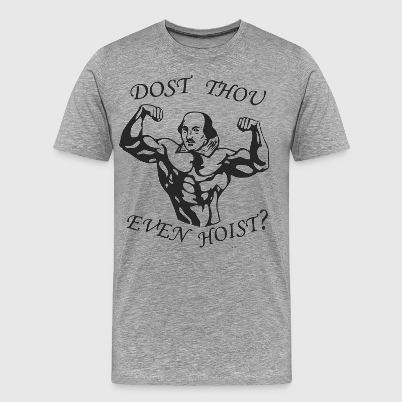 Dost Thou Even Hoist? - Men's Premium T-Shirt