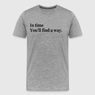 In Time, You Will Find a Way - Men's Premium T-Shirt