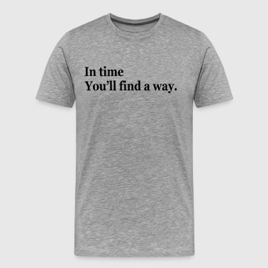 Find A Way In Time, You Will Find a Way - Men's Premium T-Shirt