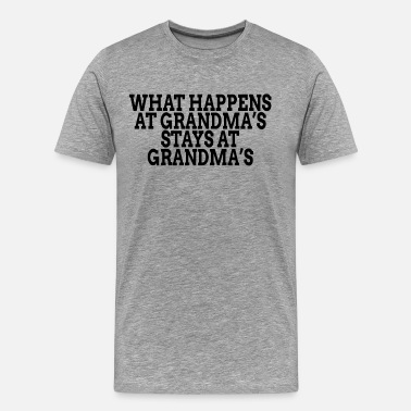 What Happens At Grandmas What Happens At Grandma's Stay At Grandma's - Men's Premium T-Shirt