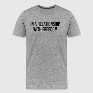 In A Relationship With Freedom FUNNY SINGLE Status - Men's Premium T-Shirt