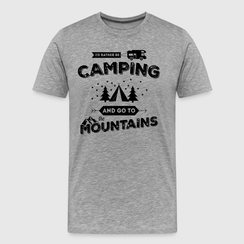 I'd Rather Be Camping and Go To the Mountains - Men's Premium T-Shirt