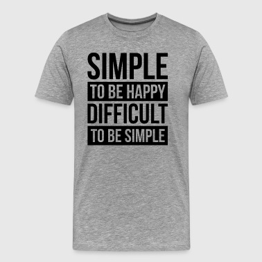Difficult SIMPLE TO BE HAPPY DIFFICULT TO BE SIMPLE - Men's Premium T-Shirt