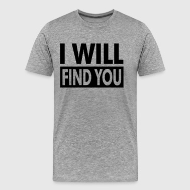I WILL FIND YOU - Men's Premium T-Shirt
