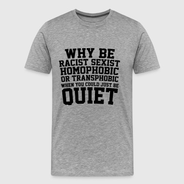 No To Racism Why Be Racist Sexist Homophobic Or Transphobic - Men's Premium T-Shirt