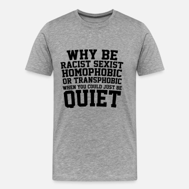 Sexist Why Be Racist Sexist Homophobic Or Transphobic - Men's Premium T-Shirt