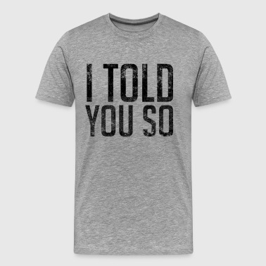 Trumps Fault I Told You So - Men's Premium T-Shirt