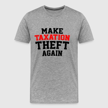 Make Taxation Theft Again Libertarian Anarchist - Men's Premium T-Shirt