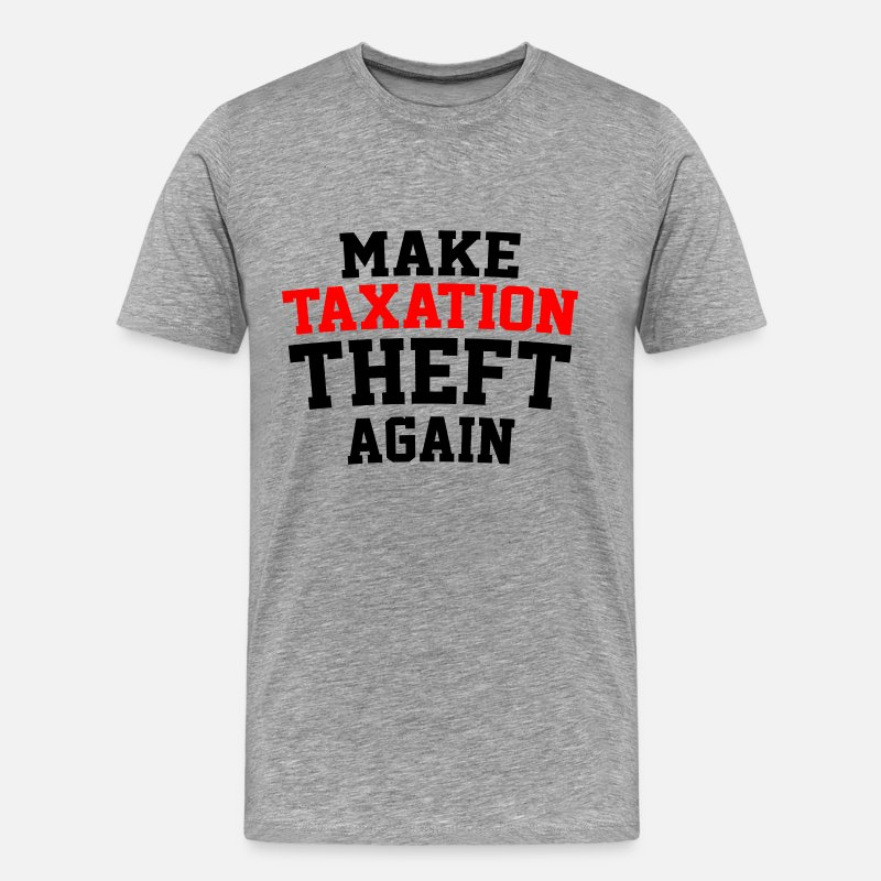 Anarchist T-Shirts - Make Taxation Theft Again Libertarian Anarchist - Men's Premium T-Shirt heather gray