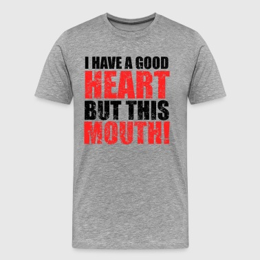Foul- Mouth I Have A Good Heart But This Mouth - Men's Premium T-Shirt