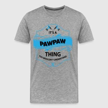Papa Thing You Wouldnt Understand it's a pawpaw thing you wouldnt understand - Men's Premium T-Shirt