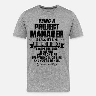 Being A Project Manager Is Easy Its Like Riding A Bike Except The Bike Is On Fire Being A Project Manager.... - Men's Premium T-Shirt