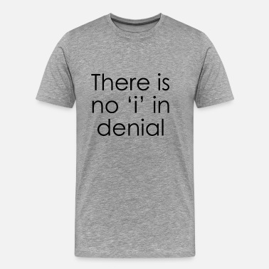 Denial There is no 'i' in denial - Men's Premium T-Shirt