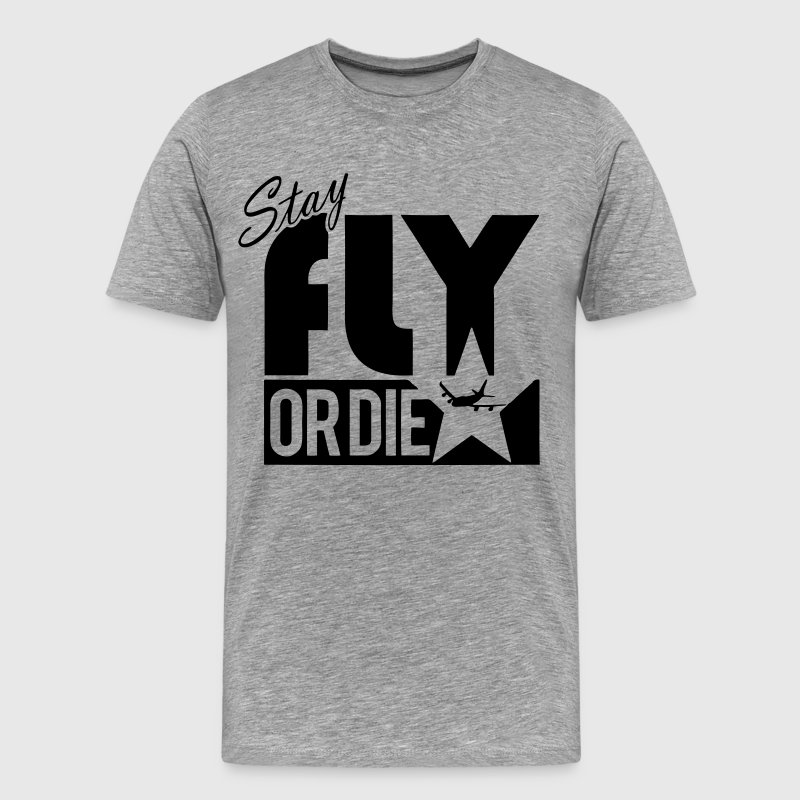 Stay Fly Or Die - stayflyclothing.com - Men's Premium T-Shirt
