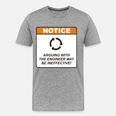 Arguing With The Engineer Engineer / Argue - Men's Premium T-Shirt