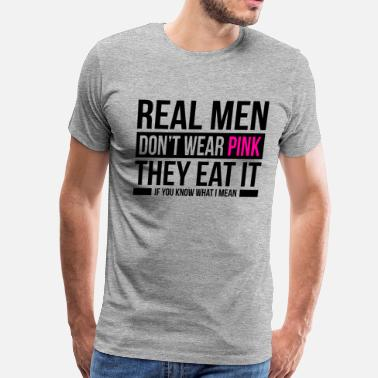 Humor REAL MEN DON'T WEAR PINK, THEY EAT IT - Men's Premium T-Shirt