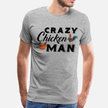 Crazy Chicken Man Crazy Chicken - Men's Premium T-Shirt