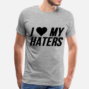 c8e3ee68 I Love My Haters I Love My Haters (Heart) - Men's Premium T-