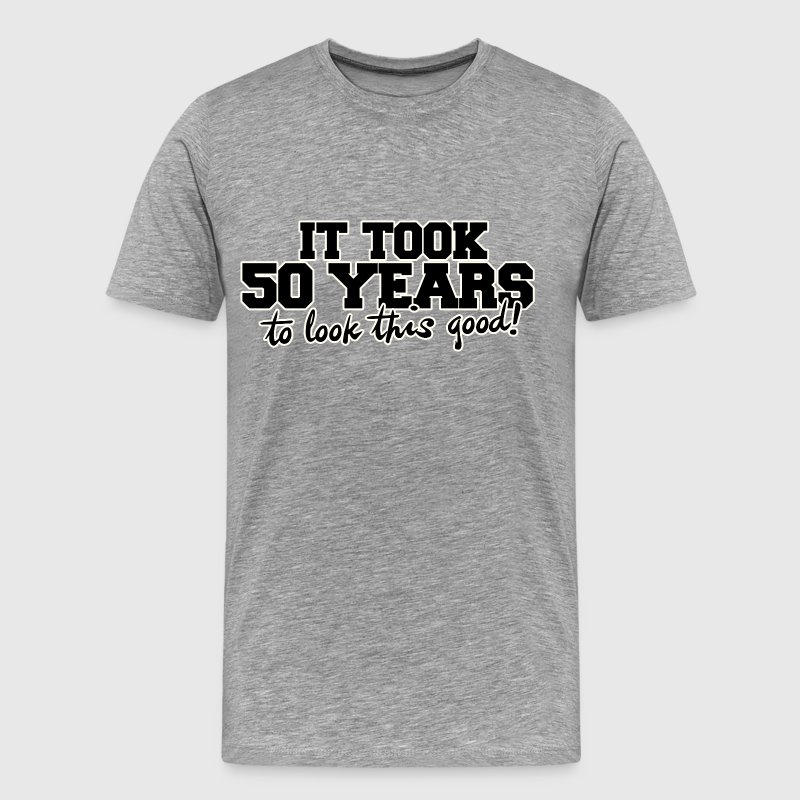 It took 50 years to look this good - Men's Premium T-Shirt