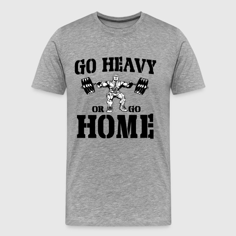 Go Heavy Or Go Home Weightlifting - Men's Premium T-Shirt