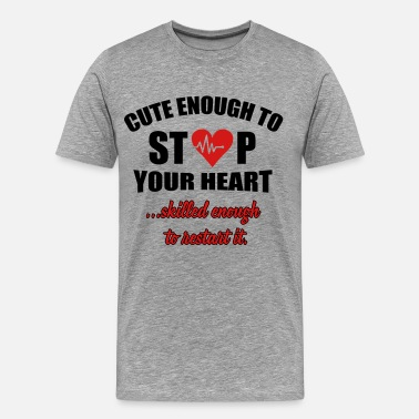 Funny Doctor Cute enought to stop your heart - paramedic - Men's Premium T-Shirt