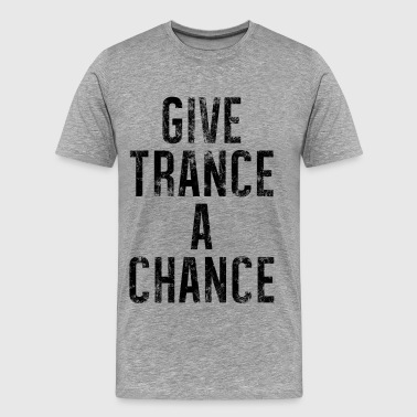 Give Trance A Chance - Men's Premium T-Shirt