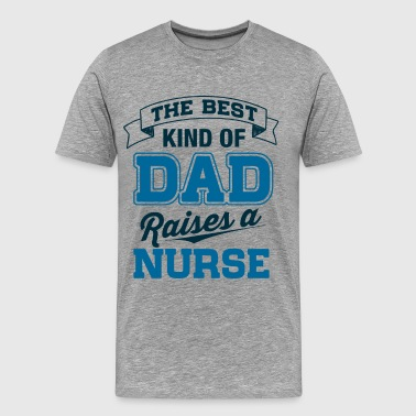 Dad Raises a Nurse - Men's Premium T-Shirt