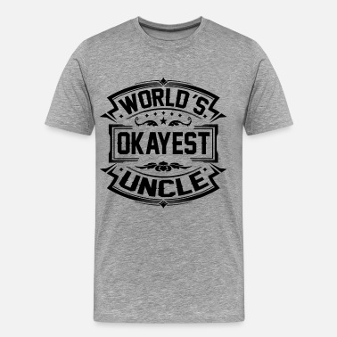 Worlds Okayest Uncle Worlds Okayest Uncle - Men's Premium T-Shirt