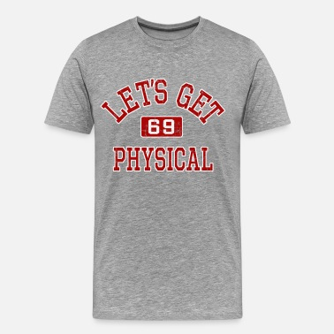 69 Let's Get Physical! - Men's Premium T-Shirt