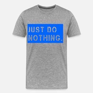 Just Do Nothing JUST-DO-NOTHING-BLUE - Men's Premium T-Shirt