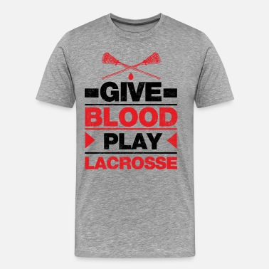 Play Give Blood Play Lacrosse - Men's Premium T-Shirt