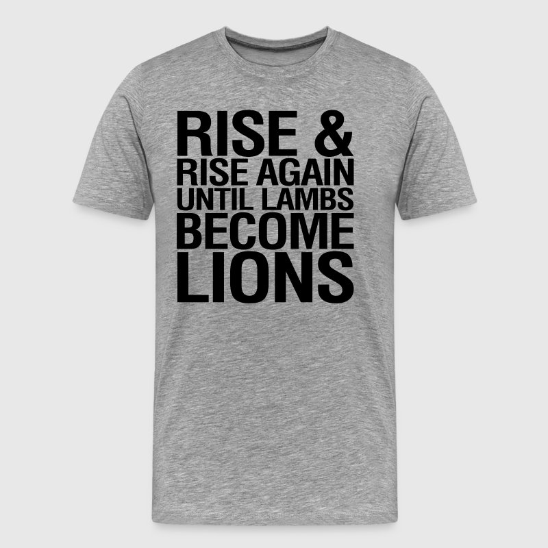 Rise and Rise Again Until Lambs Become LIons - Men's Premium T-Shirt