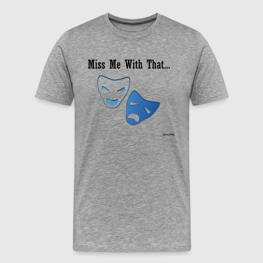 Miss Me Miss me with that drama - Men's Premium T-Shirt