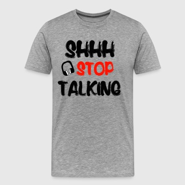 Shh Stop Talking Funny - Men's Premium T-Shirt