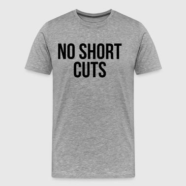 WORK HARD THERE'S NO SHORTCUTS  - Men's Premium T-Shirt